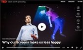 Why our Screens make us less happy TED Talk-Click here to play